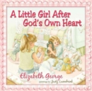 A Little Girl After God's Own Heart : Learning God's Ways in My Early Days - Book
