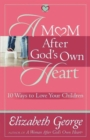 A Mom After God's Own Heart : 10 Ways to Love Your Children - Book