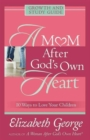 A Mom After God's Own Heart Growth and Study Guide : 10 Ways to Love Your Children - Book