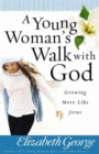 A Young Woman's Walk with God : Growing More Like Jesus - Book