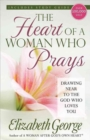 The Heart of a Woman Who Prays : Drawing Near to the God Who Loves You - Book