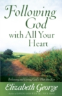 Following God with All Your Heart : Believing and Living God's Plan for You - eBook
