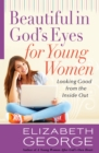 Beautiful in God's Eyes for Young Women : Looking Good from the Inside Out - eBook