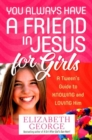 You Always Have a Friend in Jesus for Girls : A Tween's Guide to Knowing and Loving Him - Book