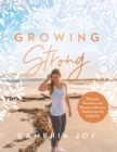 Growing Strong : Workouts, Devotions, and Recipes to Become Healthy from the Inside Out - eBook