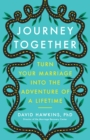 Journey Together : Turn Your Marriage into the Adventure of a Lifetime - eBook