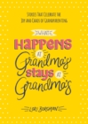 What Happens at Grandma's Stays at Grandma's : Stories That Celebrate the Joy and Chaos of Grandparenting - eBook