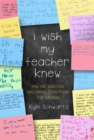 I Wish My Teacher Knew : How One Question Can Change Everything for Our Kids - Book