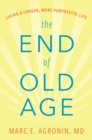The End of Old Age : Living a Longer, More Purposeful Life - eBook