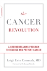 The Cancer Revolution : A Groundbreaking Program to Reverse and Prevent Cancer - Book