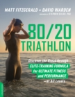 80/20 Triathlon : Discover the Breakthrough Elite-Training Formula for Ultimate Fitness and Performance at All Levels - eBook