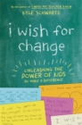 I Wish for Change : Unleashing the Power of Kids to Make a Difference - Book