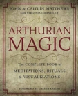 Arthurian Magic : The Complete Book of Meditations, Rituals and Visualizations - Book