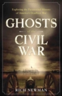Ghosts of the Civil War : Exploring the Paranormal History of America's Deadliest War - Book