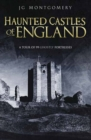 Haunted Castles of England : A Tour of 99 Ghostly Fortesses - Book