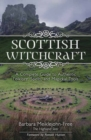 Scottish Witchcraft : A Complete Guide to Authentic Folklore, Spells, and Magickal Tools - Book