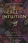 The Call of Intuition : How to Recognize and Honor Your Intuition, Instinct and Insight - Book