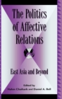 The Politics of Affective Relations : East Asia and Beyond - Book