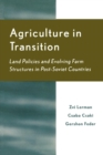 Agriculture in Transition : Land Policies and Evolving Farm Structures in Post Soviet Countries - Book