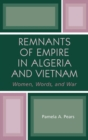 Remnants of Empire in Algeria and Vietnam : Women, Words, and War - Book