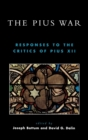 The Pius War : Responses to the Critics of Pius XII - Book