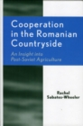 Cooperation in the Romanian Countryside : An Insight into Post-Soviet Agriculture - Book