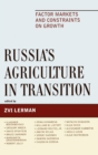 Russia's Agriculture in Transition : Factor Markets and Constraints on Growth - Book