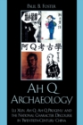 Ah Q Archaeology : Lu Xun, Ah Q, Ah Q Progeny, and the National Character Discourse in Twentieth Century China - Book