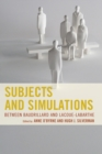 Subjects and Simulations : Between Baudrillard and Lacoue-Labarthe - eBook