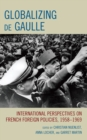 Globalizing de Gaulle : International Perspectives on French Foreign Policies, 1958-1969 - eBook