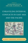 Unraveling Internal Conflicts in East Asia and the Pacific : Incidence, Consequences, and Resolution - eBook