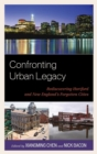 Confronting Urban Legacy : Rediscovering Hartford and New England's Forgotten Cities - eBook
