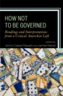 How Not to Be Governed : Readings and Interpretations from a Critical Anarchist Left - Book