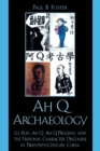 Ah Q Archaeology : Lu Xun, Ah Q, Ah Q Progeny, and the National Character Discourse in Twentieth Century China - eBook