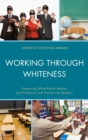 Working through Whiteness : Examining White Racial Identity and Profession with Pre-service Teachers - eBook