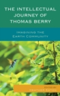 The Intellectual Journey of Thomas Berry : Imagining the Earth Community - eBook