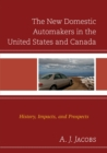 The New Domestic Automakers in the United States and Canada : History, Impacts, and Prospects - eBook