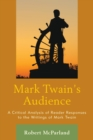 Mark Twain's Audience : A Critical Analysis of Reader Responses to the Writings of Mark Twain - eBook