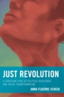 Just Revolution : A Christian Ethic of Political Resistance and Social Transformation - eBook