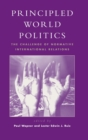 Principled World Politics : The Challenge of Normative International Relations - Book