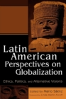 Latin American Perspectives on Globalization : Ethics, Politics, and Alternative Visions - Book