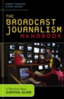 The Broadcast Journalism Handbook : A Television News Survival Guide - Book