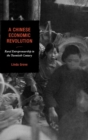 A Chinese Economic Revolution : Rural Entrepreneurship in the Twentieth Century - Book