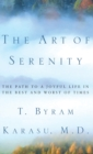 The Art of Serenity : The Path to a Joyful Life in the Best and Worst of Times - Book