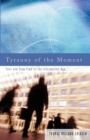 Tyranny of the Moment : Fast and Slow Time in the Information Age - Book