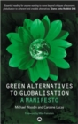 Green Alternatives to Globalisation : A Manifesto - Book