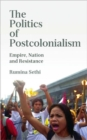 The Politics of Postcolonialism : Empire, Nation and Resistance - Book
