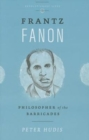 Frantz Fanon : Philosopher of the Barricades - Book