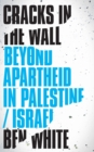Cracks in the Wall : Beyond Apartheid in Palestine/Israel - Book