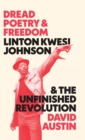 Dread Poetry and Freedom : Linton Kwesi Johnson and the Unfinished Revolution - Book